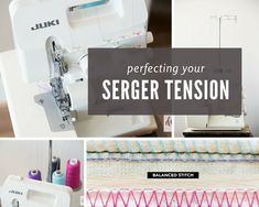 Stop the Confusion of Perfecting Your Serger Tension! This Easy to Understand Tutorial Walks You Through Creating a Perfectly Balanced Serger Stitch.