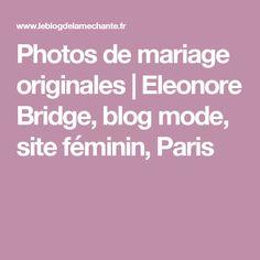 Photos de mariage originales | Eleonore Bridge, blog mode, site féminin, Paris