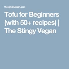 Tofu for Beginners (with 50+ recipes) | The Stingy Vegan