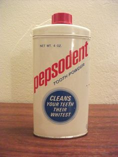Pepsodent tooth powder...my dad swore by it