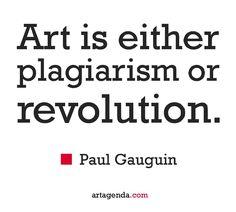 #Art is either #plagiarism or #revolution.  Paul #Gauguin #artquotes #quotes