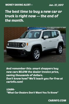 If you're thinking about buying a new car or truck, the best time to buy is RIGHT NOW - at the end of the month. And remember this: smart shoppers buy new cars BELOW the dealer invoice price, saving thousands of dollars. Don't know how? We'll teach you for free at carinfo.com! Protect yourself from common rip-offs and overcharges by reading our free car buying tips. Click here... http://www.carinfo.com/buynewcar.html