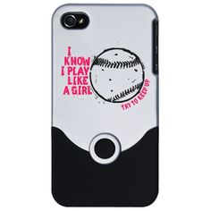 I Know I Play Like a Girl softball phone case. Try to Keep Up.