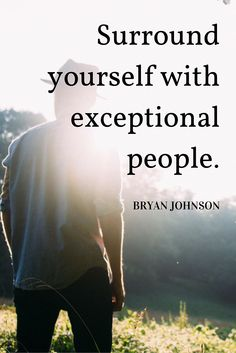 """""""Surround yourself with exceptional people."""" - Bryan Johnson on The School of Greatness podcast Words Quotes, Wise Words, Me Quotes, Sayings, Amazing Quotes, Great Quotes, Quotes To Live By, Quirky Quotes, Clever Quotes"""