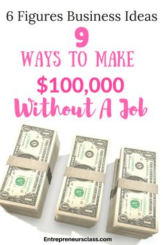 9 ways to make money without a job.If you are looking for ways to make money without a job,check out this $100,000 business ideas.