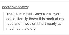 The Fault In Our Stars funny tumblr post<<<<< it isn't funny because it is true