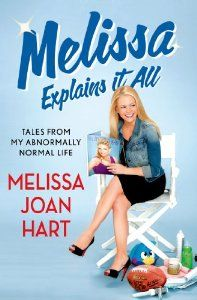 Melissa Explains It All: Tales from My Abnormally Normal Life: Melissa Joan Hart: 9781250032836: Amazon.com: Books