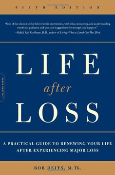 (Found on Amazon) Life after Loss: A Practical Guide to Renewing Your Life after Experiencing Major Loss by Bob Deits
