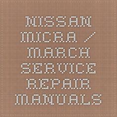Nissan Micra / March Service Repair Manuals