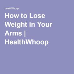 How to Lose Weight in Your Arms   HealthWhoop