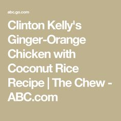 Clinton Kelly's Ginger-Orange Chicken with Coconut Rice Recipe | The Chew - ABC.com