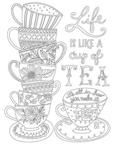 Life is like a cup of tea, it's all in how you make it | stack of teacups decorated with floral patterns coloring page