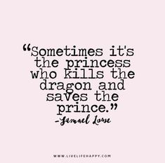 Sometimes it's the princess who kills the dragon and saves the prince. – Samuel Lowe The post Sometimes It's the Princess appeared first on Live Life Happy.