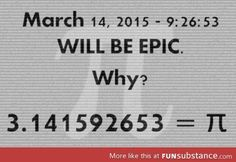 march 14, 2015 - 9:26:53 will be epic. why? 3.141592653 = pie