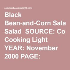 """Black Bean-and-Corn Salad  SOURCE: Cooking Light YEAR: November 2000 PAGE: 152  INGREDIENTS FOR 8 SERVINGS: 1/4 cup balsamic vinegar 1/4 cup cider vinegar 2 tablespoons brown sugar 1-1/2 teaspoons fresh lime juice 1/2 teaspoon ground cumin 1/4 teaspoon salt 1 garlic clove, minced  1 cup fresh or frozen whole-kernel corn, thawed 1 cup chopped red bell pepper 3/4 cup chopped onion 1/3 cup minced fresh cilantro 1 (15-ounce) can black beans, rinsed and drained  INSTRUCTIONS: """"This dish is…"""