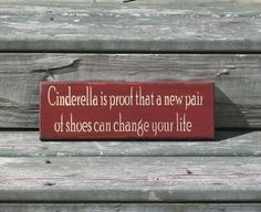 Cinderella is proof that a new pair of shoes can change your life - Primitive Country Sign.