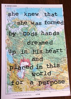She knew she was formed by Gods hands dreamed up in His heart & placed in this world for a purpose hand stamped on vintage atlas map