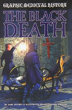 """The Black Death (Graphic Medieval History) by Gary Jeffrey, """"Three gruesome stories from the first plague that swept medieval Europe are told in graphic novel format."""""""