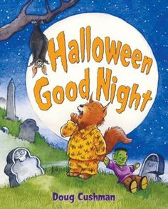 """""""Halloween Good Night,"""" by Doug Cushman.  On Halloween night, creatures around the world tuck their little ones into bed. How do skeletons say goodnight? What about werewolves, mummies, or vampire bats? In this silly Halloween romp, young children can take a trip through spooky castles and haunted graveyards to find out!"""