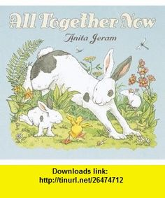 All Together Now (0732483006902) Anita Jeram , ISBN-10: 0763626902  , ISBN-13: 978-0763626907 ,  , tutorials , pdf , ebook , torrent , downloads , rapidshare , filesonic , hotfile , megaupload , fileserve
