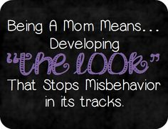 """the MOM's looks: Being a mom means developing """"THE LOOK"""" that stops misbehavior in its track."""