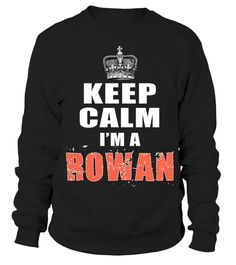 # Keep Calm I Am A ROWAN  .  HOW TO ORDER:1. Select the style and color you want: 2. Click Reserve it now3. Select size and quantity4. Enter shipping and billing information5. Done! Simple as that!TIPS: Buy 2 or more to save shipping cost!This is printable if you purchase only one piece. so dont worry, you will get yours.Guaranteed safe and secure checkout via:Paypal | VISA | MASTERCARD