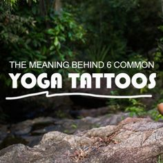 A walk through inspiration guide to 6 common yogic tattoos.