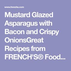 Mustard Glazed Asparagus with Bacon and Crispy OnionsGreat Recipes from FRENCH'S® Foods | FRENCH'S Mustard, Fried Onions, Worcestershire Sauce Products