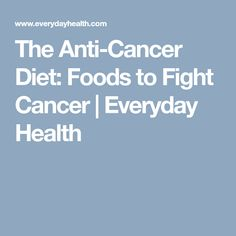 The Anti-Cancer Diet: Foods to Fight Cancer   Everyday Health