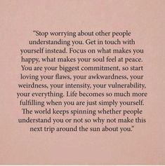 Love Quotes : stop worrying about other people understanding you. - About Quotes : Thoughts for the Day & Inspirational Words of Wisdom The Words, Cool Words, Words About Love, Words Of Wisdom Love, Positive Quotes, Motivational Quotes, Inspirational Quotes, Spiritual Quotes, Healing Quotes