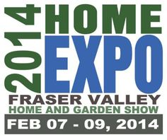 Fraser Valley Home and Garden Show 2014: TRADEX - Trade & Exhibition Centre - Abbotsford - begins Fri, 7 Feb 2014