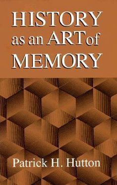 Hutton, Patrick H;  History as an Art of Memory (1993)