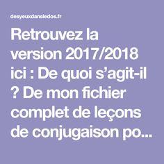 Retrouvez la version 2017/2018 ici : De quoi s'agit-il ? De mon fichier complet de leçons de conjugaison pour l'année avec mes CM1/CM2 en seulement 8 leçons. On y trouve : 1 page sur le…
