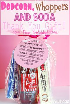 """A Darling Thank You Idea Using Popcorn, Whoppers & Soda at WWW.IPINNEDIT.COM. """"Just 'POPPING' by with a 'WHOPPER' of a thanks! I was 'SODA'-lighted to receive your help! Thank you so much!"""" FREE PRINTABLE AND INSTRUCTIONS!"""