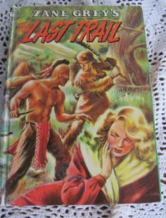 Zane Greys The Last Trail 1954 Childrens Storybook Chapter book Illustrated Early Settelers Western Novel