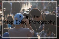 When people ask how to do more, people should also ask how to do less. In every hobby and interest, such thing is needed, even in photography. These are 5 tips for stop doing photography.
