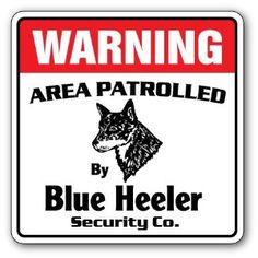 BLUE HEELER Security Sign Area Patrolled by dog signs,$8.99