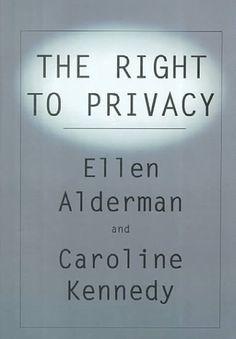 The Right to Privacy by Ellen Alderman, Caroline Kennedy (1995) Hardcover, http://www.amazon.com/dp/B011DAWO7C/ref=cm_sw_r_pi_awdm_bDwTvb1ZHQJVG