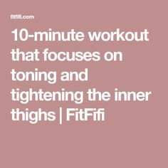 10-minute workout that focuses on toning and tightening the inner thighs | FitFifi