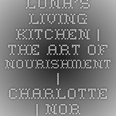 Luna's Living Kitchen | The Art of Nourishment | Charlotte | North Carolina
