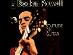 Baden Powell - Solitude On Guitar - ( Full Album )