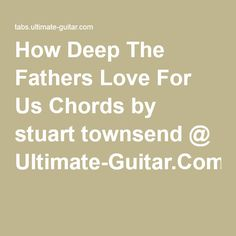 How Deep The Fathers Love For Us Chords