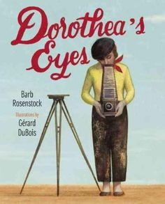 Dorothea's Eyes: Dorothea Lange Photographs the Truth by Barb Rosenstock, Illus. by Gerard DuBois