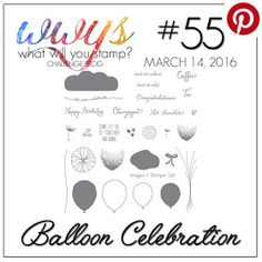 What Will You Stamp Challenge Blog: WWYS55 - Balloon Celebration (March 14 to 19, 2016)