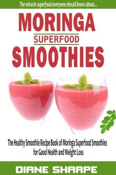 Moringa Superfood Smoothies: The Healthy Smoothie Recipe Book of Moringa Superfood Smoothies for Good Health & Weight Loss (Prime Books) by Diane Sharpe, @Amy Blandford