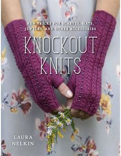 Buy Knockout Knits: New Tricks for Scarves, Hats, Jewelry, and Other Accessories by Laura Nelkin and Read this Book on Kobo's Free Apps. Discover Kobo's Vast Collection of Ebooks and Audiobooks Today - Over 4 Million Titles! Knitting Magazine, Crochet Magazine, Knitting Accessories, Other Accessories, Knitting Patterns, Crochet Patterns, Knitting Projects, Crochet Ideas, Crochet Projects