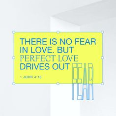 1 John 4:18 There is no fear in love. But perfect love drives out fear, because fear has to do with punishment. The one who fears is not made perfect in love. | New International Version (NIV) | Download The Bible App Now