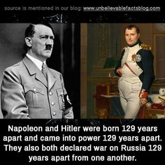 """unbelievable-facts: """"Napoleon Bonaparte and Adolf Hitler were born 129 years apart, came into power 129 years apart, and declared war on Russia 129 years apart. Unbelievable Facts, Coincidences, Napoleon, World War Ii, Famous People, Fun Facts, Haha, Writer, How To Memorize Things"""