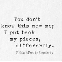 You don't know this new me; I put back my pieces differently Now Quotes, Great Quotes, Quotes To Live By, Motivational Quotes, Life Quotes, Inspirational Quotes, Youth Quotes, Deep, New Me