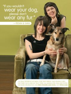 Tegan and Sara being animal rights activists- buy real fur items from China and you may just be wearing dog....